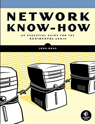 Network Know-How: An Essential Guide for the Accidental Admin: A Survival Guide for the Accidental Admin By John Ross