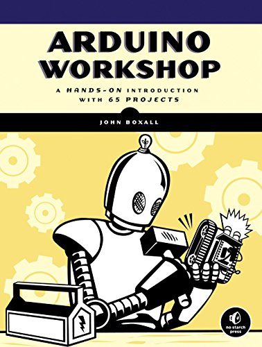 Arduino Workshop: A Hands-On Introduction with 65 Projects By John Boxall
