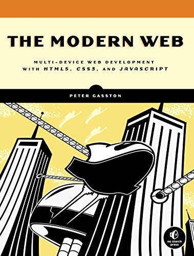 The Modern Web: Multi-Device Web Development with HTML5, CSS3, and JavaScript By Peter Gasston