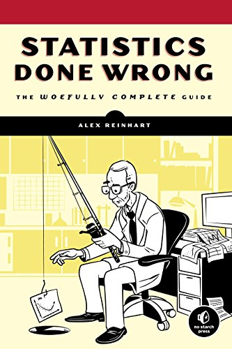 Statistics Done Wrong: The Woefully Complete Guide By Alex Reinhart