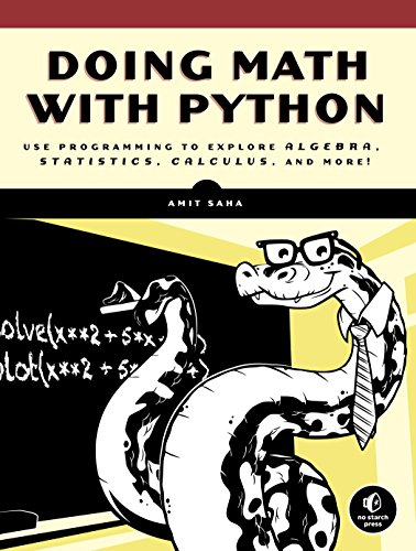 Doing Math with Python: Use Programming to Explore Algebra, Statistics, Calculus, and More! By Amit Saha
