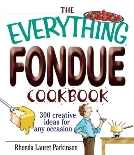 The Everything Fondue Cookbook By Rhonda Lauret Parkinson