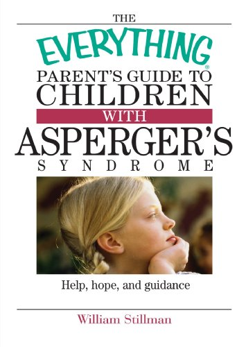 Everything Parent's Guide To Children With Asperger's Syndrome By William Stillman