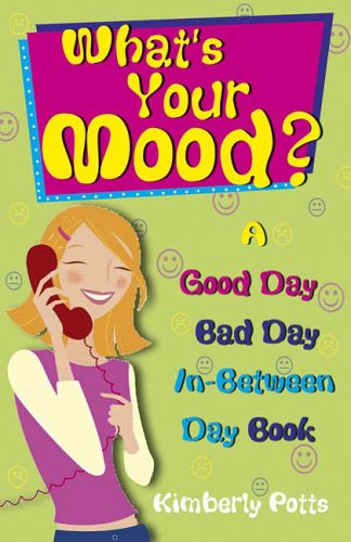 What's Your Mood?: A Good Day, Bad Day, In-between Day Book by Kimberley Potts