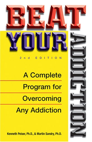 Beat Your Addiction By Kenneth Peiser