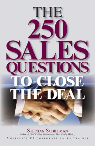 The 250 Sales Questions To Close The Deal By Stephan Schiffman