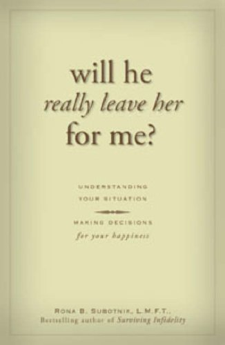Will He Really Leave Her for Me?: Understanding Your Situation, Making Decisions for Your Happiness by Rona B. Subotnik