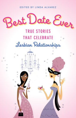 BEST DATE EVER : True Stories that Celebrate Lesbian Relationships Edited by Linda Alvarez