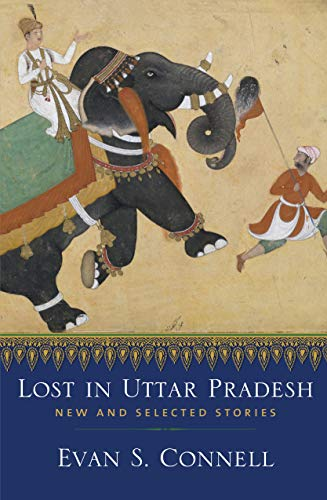 Lost in Uttar Pradesh: New and Selected Stories By Evan S Connell