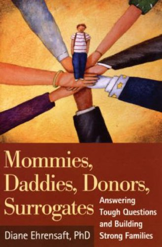 Mommies, Daddies, Donors, Surrogates: Answering Tough Questions and Building Strong Families By Diane Ehrensaft