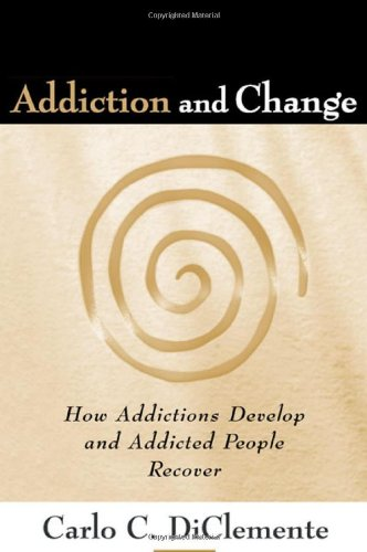 Addiction and Change: How Addictions Develop and Addicted People Recover by Carlo C. DiClemente