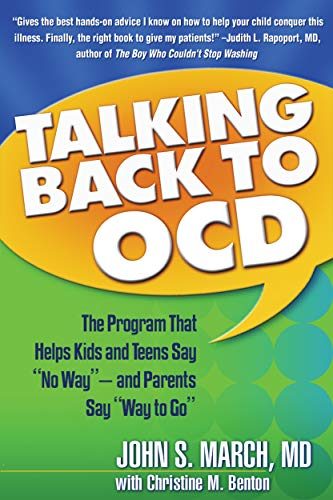 Talking Back to OCD By John S. March (MD, MPH, Director, Division of Neurosciences Medicine, Duke Clinical Research Institute (retired), Durham, NC)