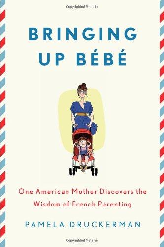 Bringing Up Bebe von Pamela Druckerman