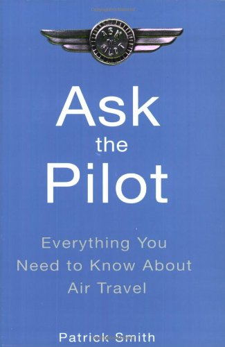 Ask the Pilot By Patrick Smith (Buckinghamshire New University UK)