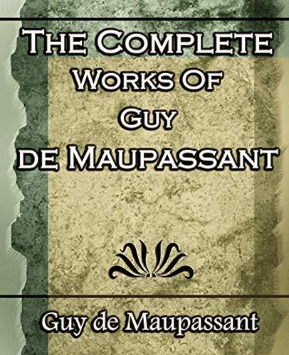 The Complete Works of Guy de Maupassant By Guy de Maupassant