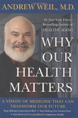 Why Our Health Matters By Andrew Weil, MD