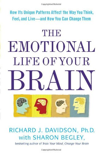 The Emotional Life of Your Brain By Richard J Davidson, PhD (University of Wisconsin)