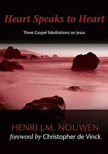 Heart Speaks to Heart: Three Gospels Medititations on Jesus by Henri J. M. Nouwen