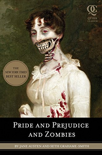 Pride and Prejudice and Zombies: The Classic Regency Romance-now with Ultraviolent Zombie Mayhem! (Quirk Classics) By Jane Austen