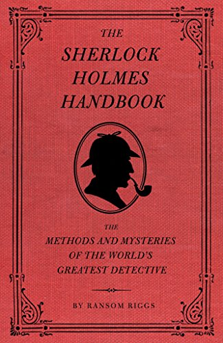 Sherlock Holmes Handbook:The Methods and Mysteries of the World's Greatest Detective By Ransom Riggs