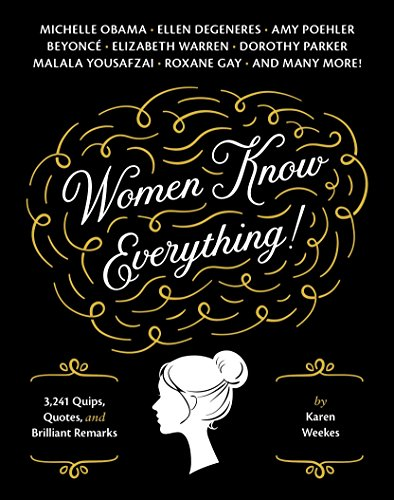 Women Know Everything!: 3,241 Quips, Quotes, and Brilliant Remarks by Karen Weekes
