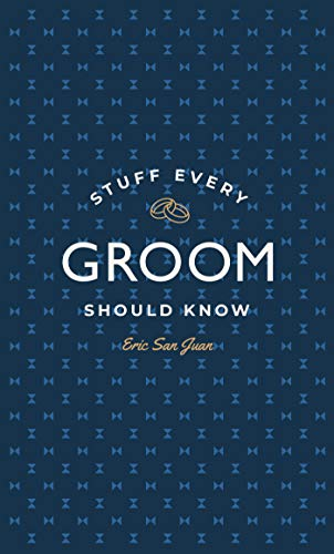 Stuff Every Groom Should Know (Stuff You Should Know) By Eric San Juan