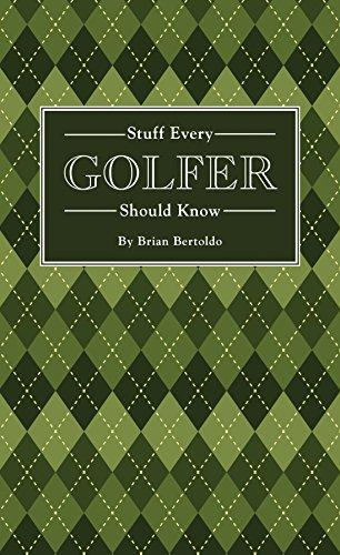 Stuff Every Golfer Should Know By Brian Bertoldo