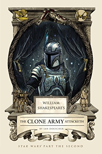 William Shakespeare's The Clone Army Attacketh By Ian Doescher