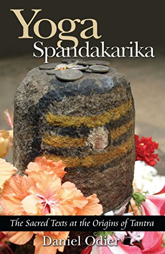 Yoga Spandakarika: The Sacred Texts at the Origins of Tantra by Daniel Odier