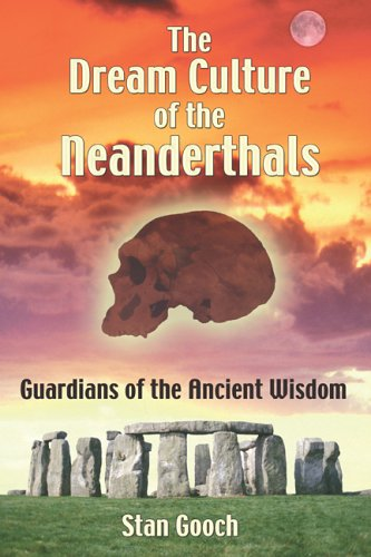 The Dream Culture of the Neanderthals: Guardians of the Ancient Wisdom by Stan Gooch
