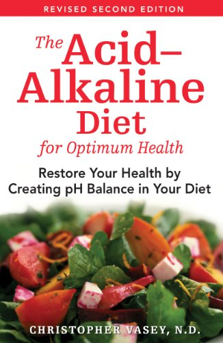 The Acid-Alkaline Diet for Optimum Health: Restore Your Health by Creating pH Balance in Your Diet: Restore Your Balance by Creating PH Balance in Your Diet By Christopher Vasey