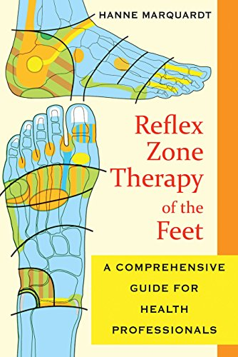 Reflex Zone Therapy of the Feet: A Comprehensive Guide for Health Professionals by Hanne Marquardt