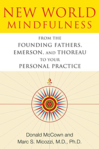 New World Mindfulness: From the Founding Fathers, Emerson, and Thoreau to Your Personal Practice By Donald McCown