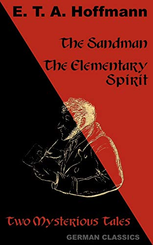 The Sandman. The Elementary Spirit (Two Mysterious Tales. German Classics) By E T a Hoffmann