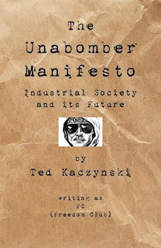 The Unabomber Manifesto: Industrial Society and Its Future by The Unabomber
