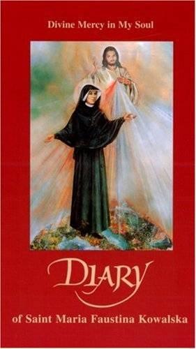 Diary of Saint Maria Faustina Kowalska By Saint Maria Faustina Kowalska