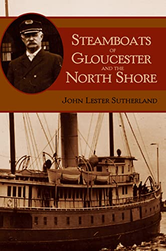 Steamboats of Gloucester and the North Shore By John Lester Sutherland