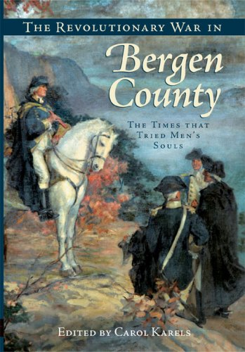 The Revolutionary War in Bergen County: The Times That Tried Men's Souls (Brief History) By Carol Karels