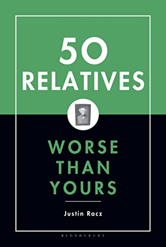 Fifty Relatives Worse Than Yours By Justin Racz