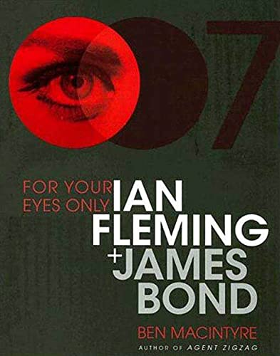 For Your Eyes Only By Ben Macintyre