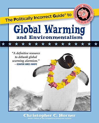 The Politically Incorrect Guide to Global Warming (Politically Incorrect Guides) (The Politically Incorrect Guides) By Christopher C. Horner