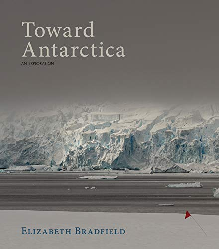 Toward Antarctica By Elizabeth Bradfield