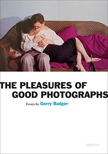 The Pleasures of Good Photographs (Aperture Ideas) By Gerry Badger