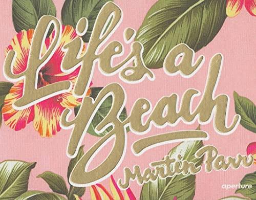 Martin Parr: Life's a Beach By Martin Parr