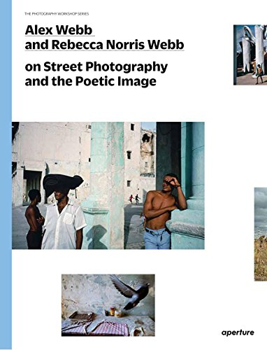 Alex Webb and Rebecca Norris Webb on Street Photography and the Poetic Image By Alex Webb