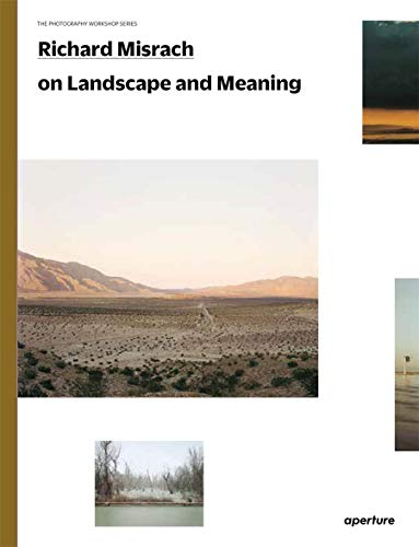 Richard Misrach on Landscape and Meaning: The Photography Workshop Series By Richard Misrach