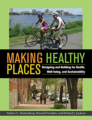 Making Healthy Places: Designing and Building for Health, Well-being, and Sustainability By Edited by Andrew L. Danneberg