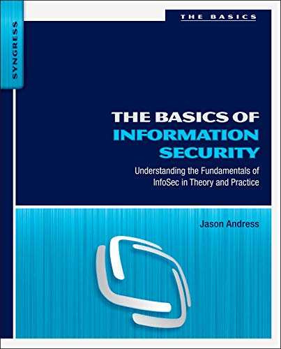The Basics of Information Security By Jason Andress (CISSP, ISSAP, CISM, GPEN)