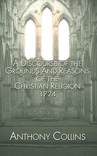 A Discourse of the Grounds and Reasons of the Christian Religion 1724 By Anthony Collins