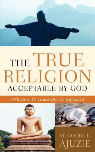 The True Religion Acceptable By God By St Godbe E Ajuzie